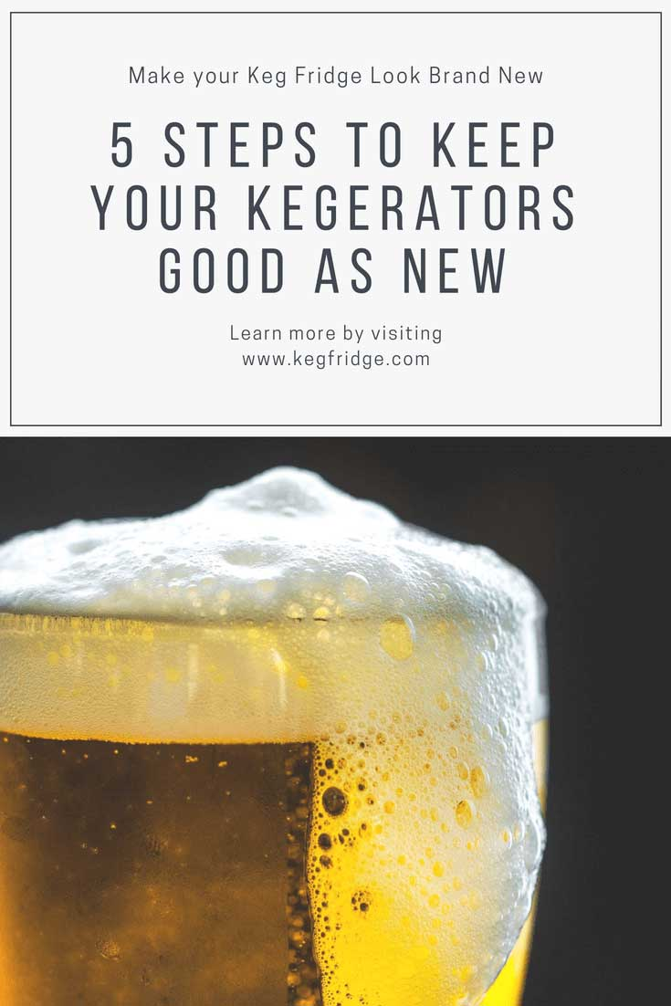 5 Steps to Keep Your Kegerators Good as New