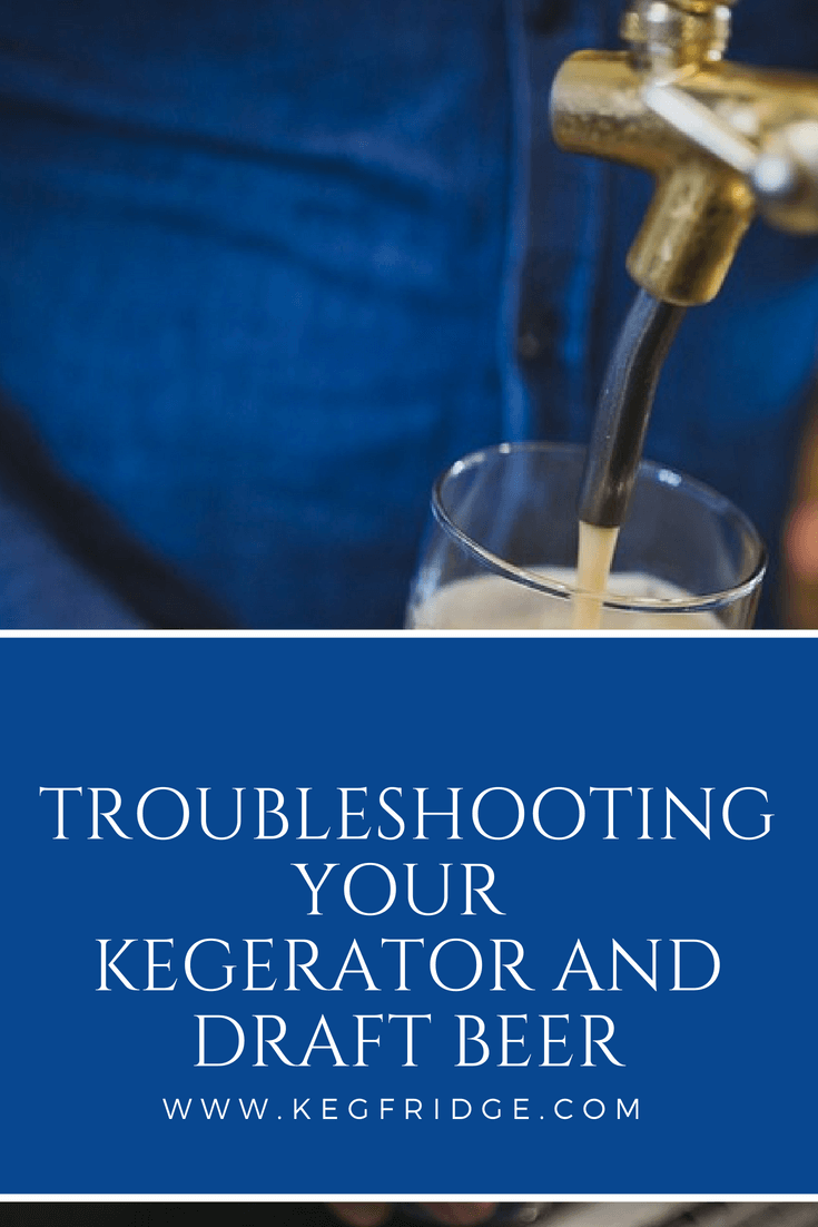 Troubleshooting your kegerator and draft beer - keg fridge